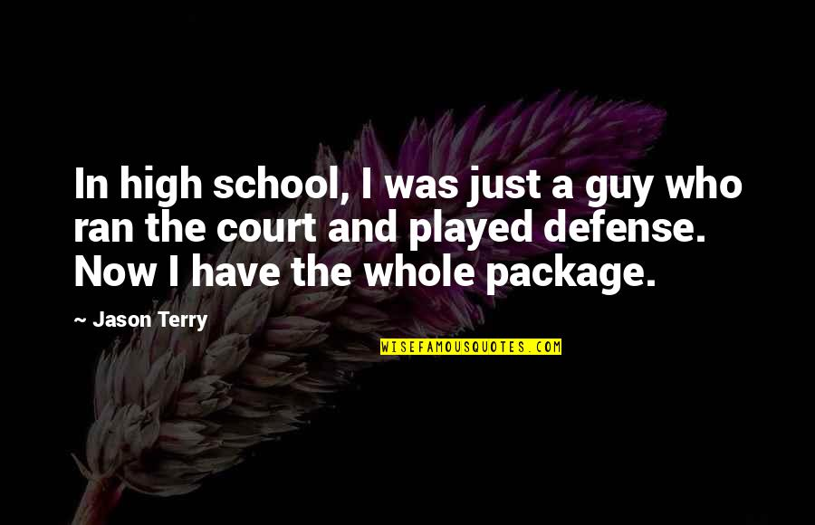 Ed Blunt Quotes By Jason Terry: In high school, I was just a guy