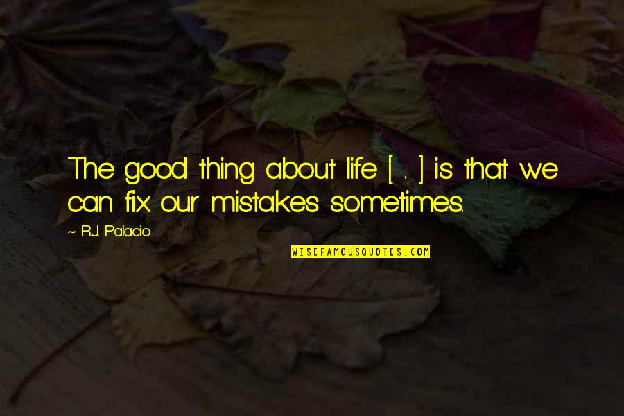 Ed Blunt Quotes By R.J. Palacio: The good thing about life [ ... ]