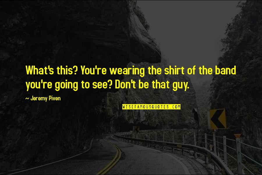 Ed Diener Quotes By Jeremy Piven: What's this? You're wearing the shirt of the