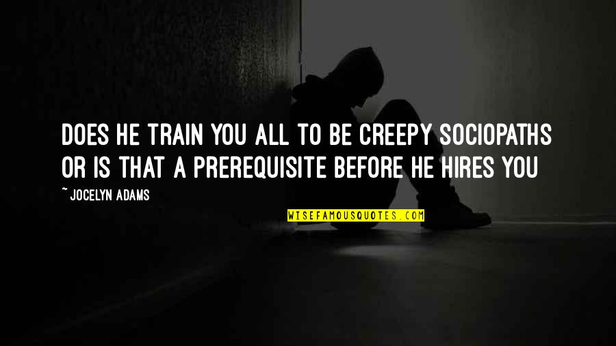 Ed Diener Quotes By Jocelyn Adams: Does he train you all to be creepy