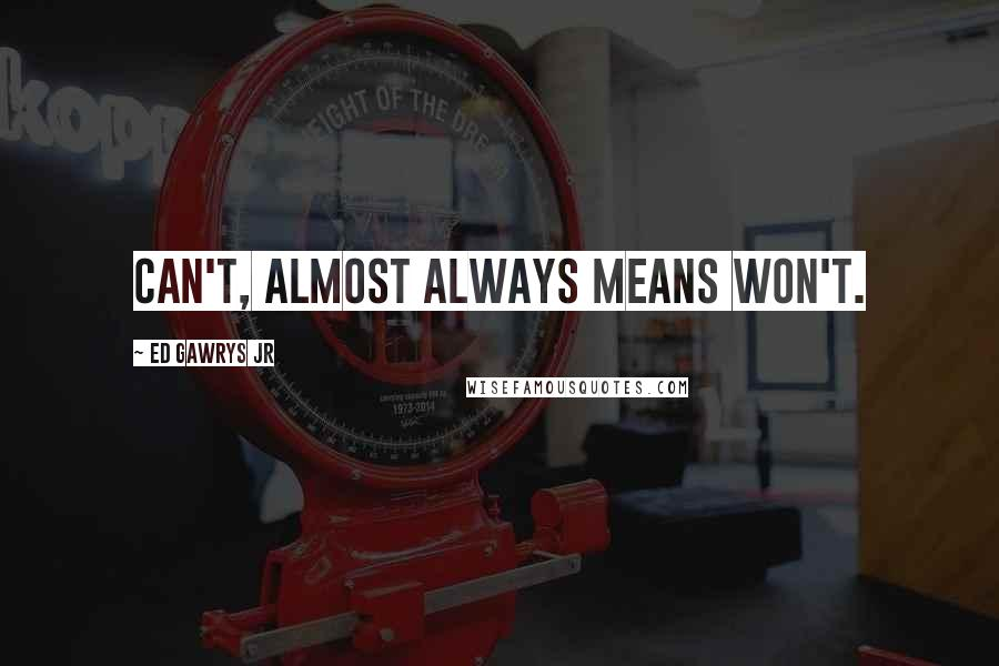 Ed Gawrys Jr quotes: Can't, almost always means won't.