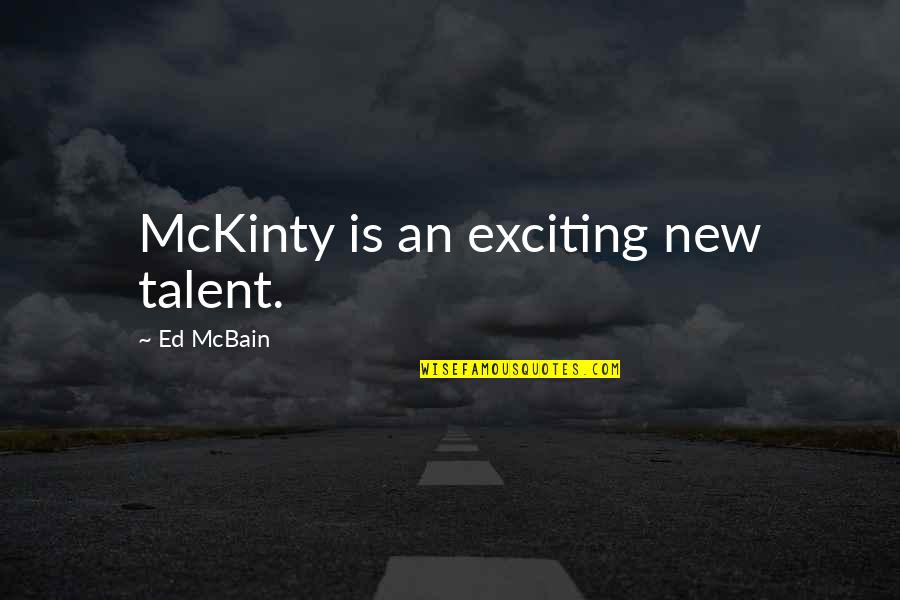 Ed Mcbain Quotes By Ed McBain: McKinty is an exciting new talent.
