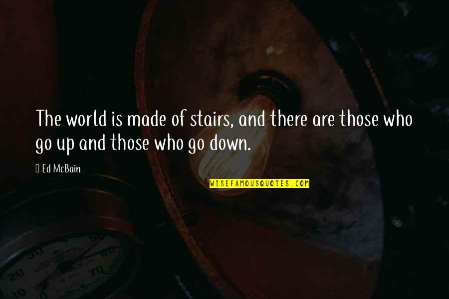 Ed Mcbain Quotes By Ed McBain: The world is made of stairs, and there