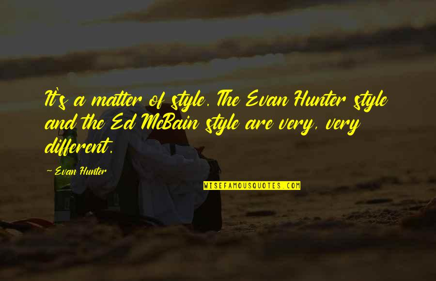 Ed Mcbain Quotes By Evan Hunter: It's a matter of style. The Evan Hunter