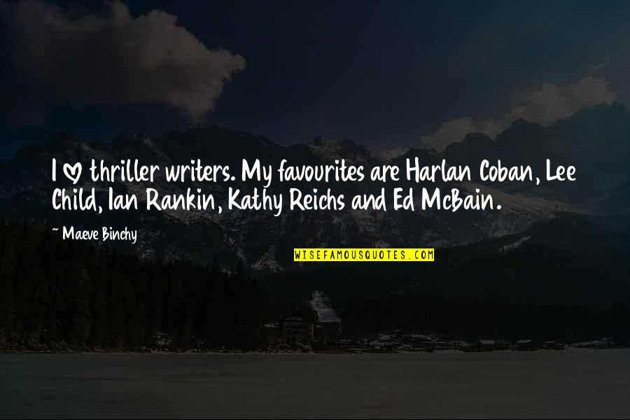 Ed Mcbain Quotes By Maeve Binchy: I love thriller writers. My favourites are Harlan