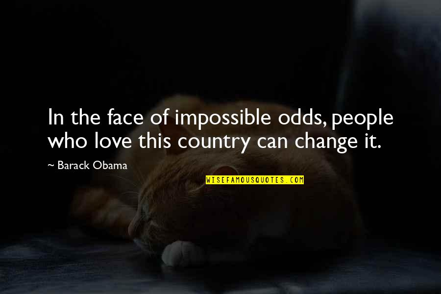 Ed Norton Quotes By Barack Obama: In the face of impossible odds, people who