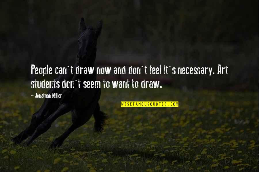 Ed Norton Quotes By Jonathan Miller: People can't draw now and don't feel it's