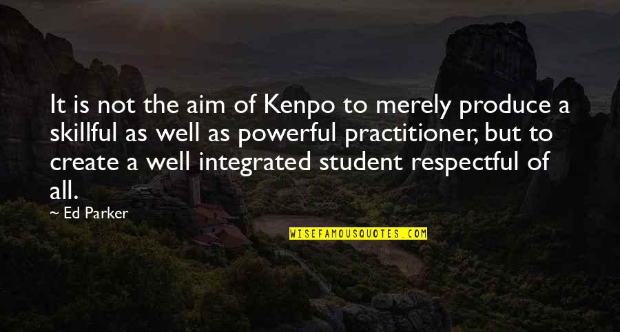 Ed Parker Kenpo Quotes By Ed Parker: It is not the aim of Kenpo to