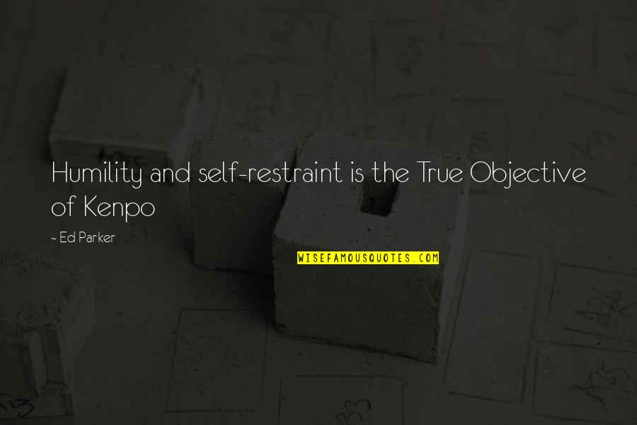 Ed Parker Kenpo Quotes By Ed Parker: Humility and self-restraint is the True Objective of
