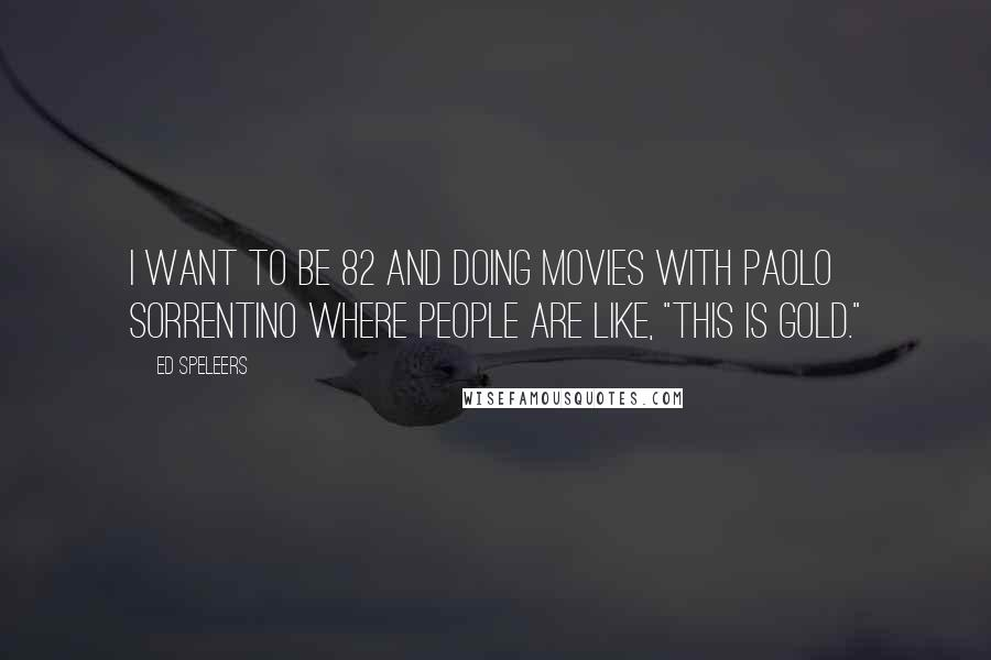 """Ed Speleers quotes: I want to be 82 and doing movies with Paolo Sorrentino where people are like, """"This is gold."""""""