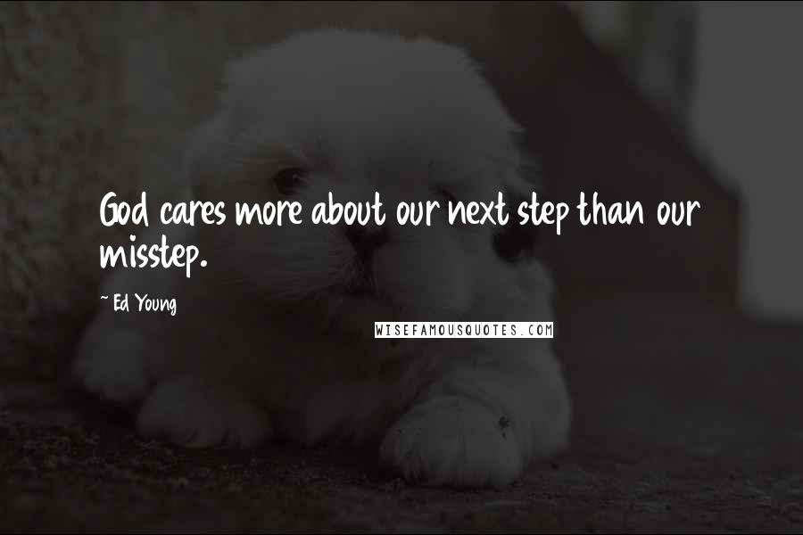 Ed Young quotes: God cares more about our next step than our misstep.
