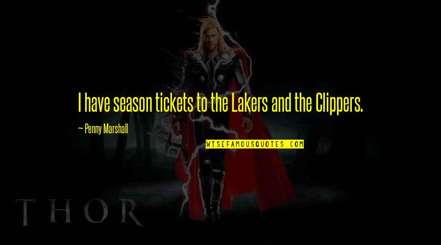 Edden's Quotes By Penny Marshall: I have season tickets to the Lakers and