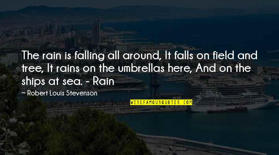 Edden's Quotes By Robert Louis Stevenson: The rain is falling all around, It falls