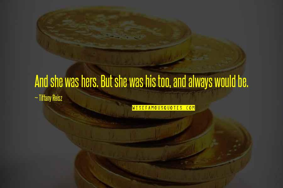 Edden's Quotes By Tiffany Reisz: And she was hers. But she was his