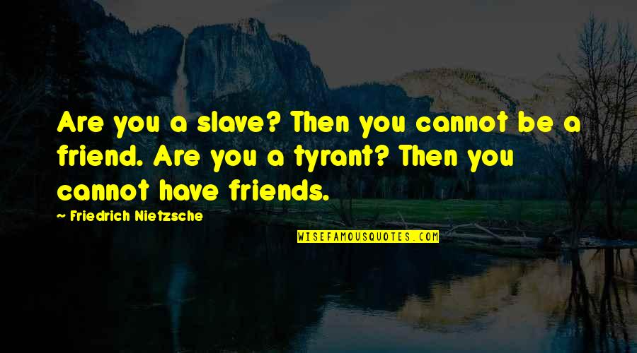Eddie Deezen Quotes By Friedrich Nietzsche: Are you a slave? Then you cannot be