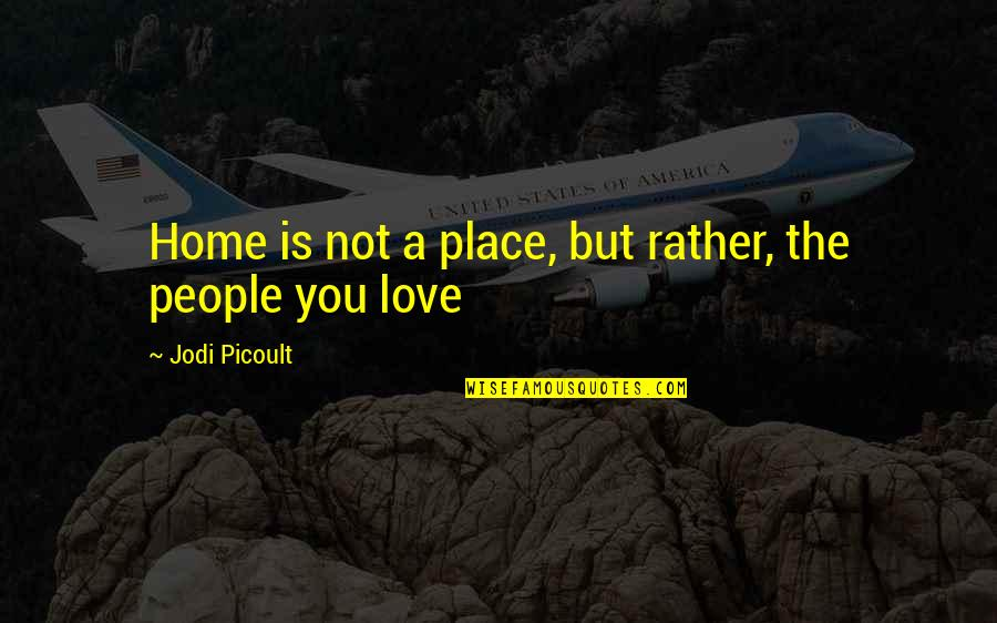 Eddie Deezen Quotes By Jodi Picoult: Home is not a place, but rather, the