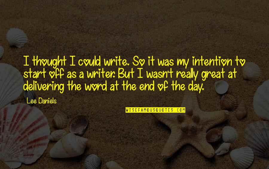 Eddie Deezen Quotes By Lee Daniels: I thought I could write. So it was