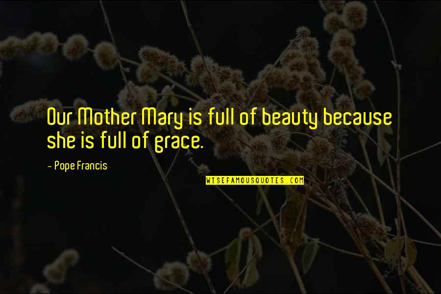 Eddie Deezen Quotes By Pope Francis: Our Mother Mary is full of beauty because