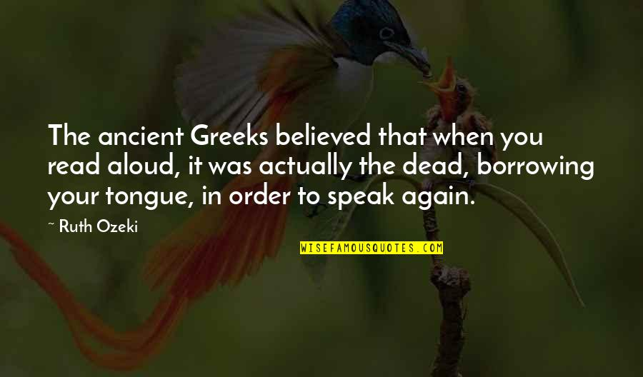 Eddie Deezen Quotes By Ruth Ozeki: The ancient Greeks believed that when you read
