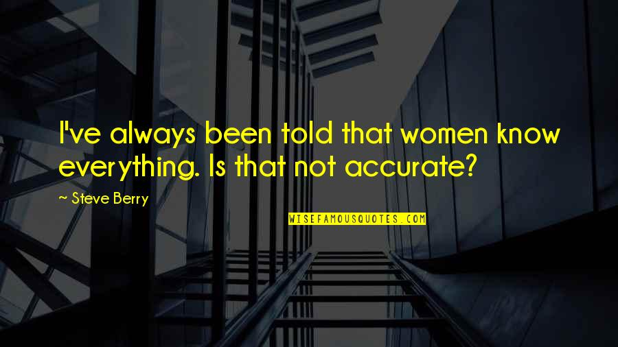 Eddie Deezen Quotes By Steve Berry: I've always been told that women know everything.
