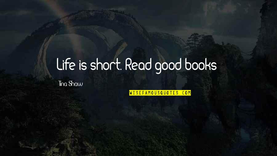 Eddie Deezen Quotes By Tina Shaw: Life is short. Read good books!