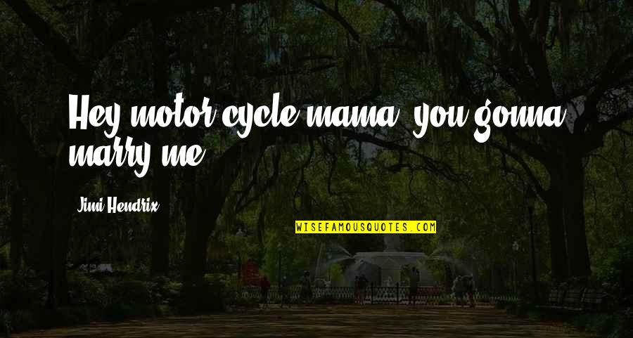 Eddie Griffin Norbit Quotes By Jimi Hendrix: Hey motor cycle mama, you gonna marry me?