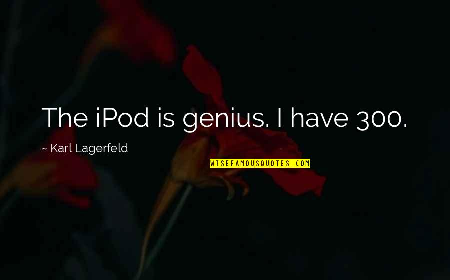 Eddie Griffin Norbit Quotes By Karl Lagerfeld: The iPod is genius. I have 300.