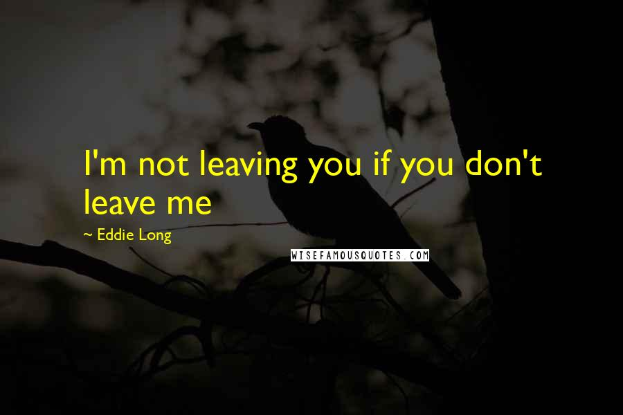 Eddie Long quotes: I'm not leaving you if you don't leave me