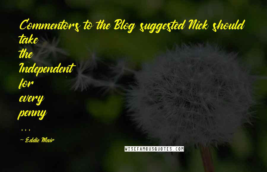 Eddie Mair quotes: Commentors to the Blog suggested Nick should take the Independent for every penny ...