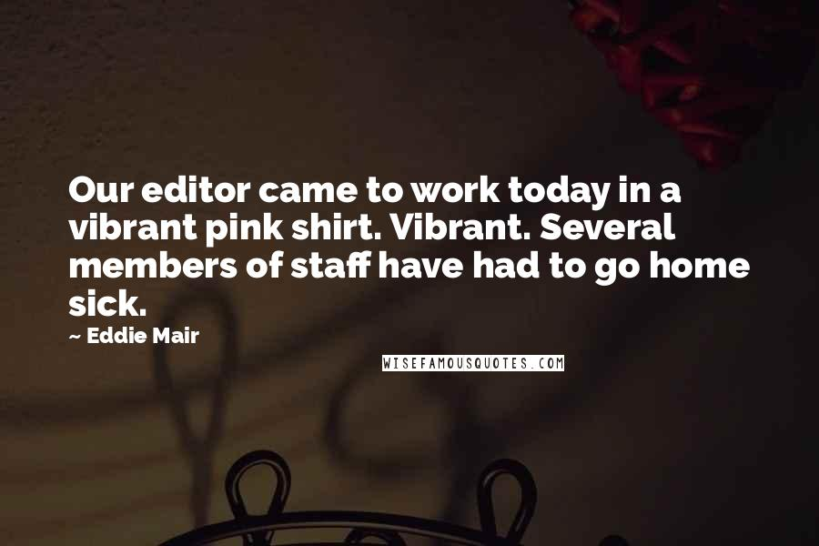 Eddie Mair quotes: Our editor came to work today in a vibrant pink shirt. Vibrant. Several members of staff have had to go home sick.