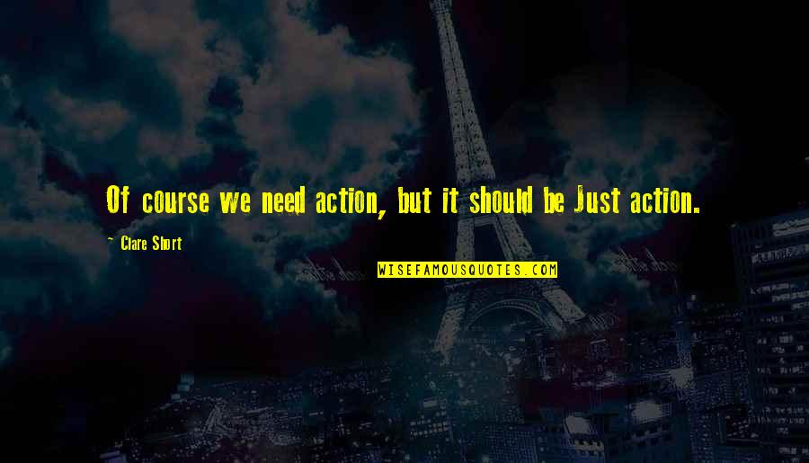 Eddie O'sullivan Funny Quotes By Clare Short: Of course we need action, but it should
