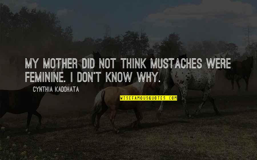 Eddie O'sullivan Funny Quotes By Cynthia Kadohata: My mother did not think mustaches were feminine.