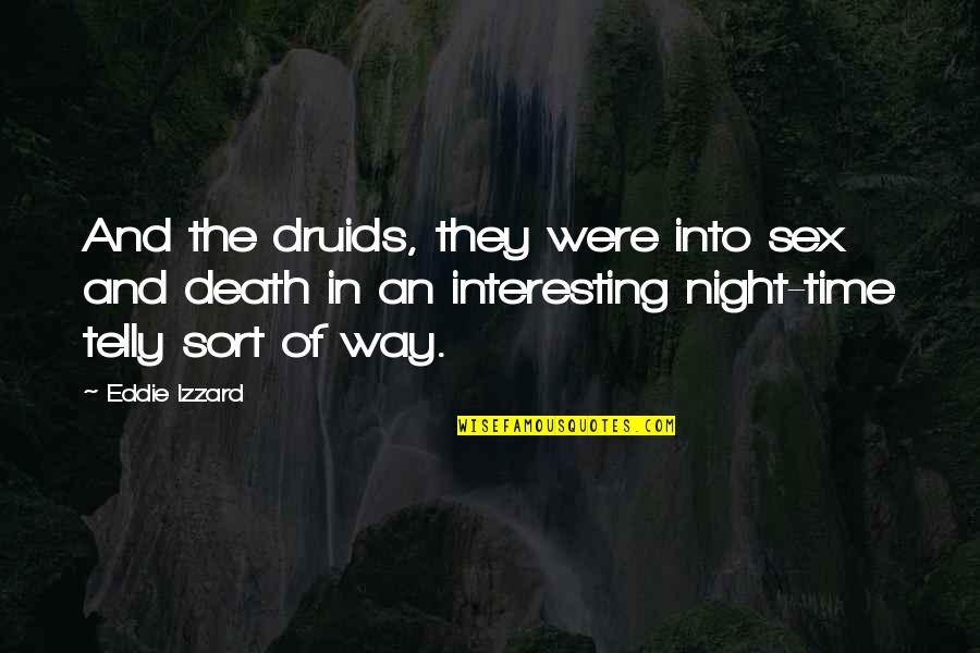 Eddie O'sullivan Funny Quotes By Eddie Izzard: And the druids, they were into sex and