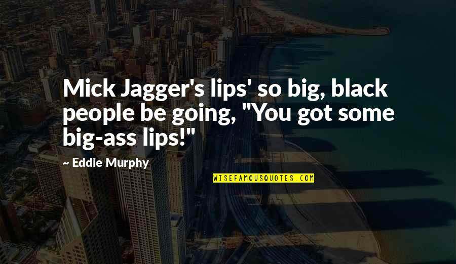 Eddie O'sullivan Funny Quotes By Eddie Murphy: Mick Jagger's lips' so big, black people be