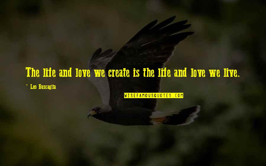 Eddie O'sullivan Funny Quotes By Leo Buscaglia: The life and love we create is the