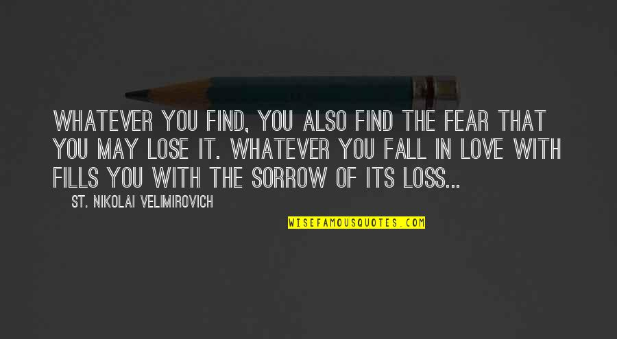 Eddie O'sullivan Funny Quotes By St. Nikolai Velimirovich: Whatever you find, you also find the fear