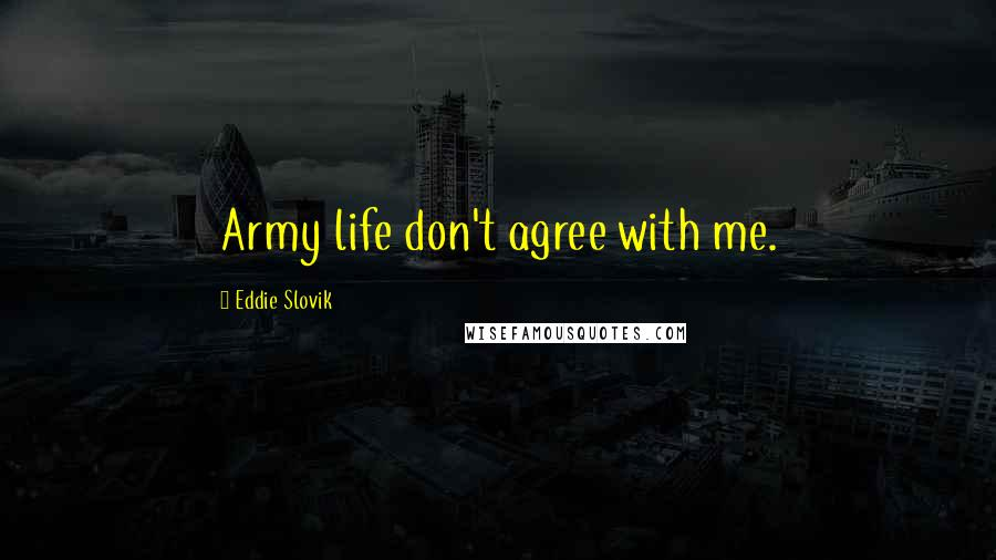 Eddie Slovik quotes: Army life don't agree with me.