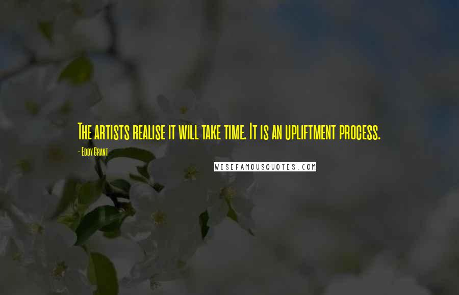 Eddy Grant quotes: The artists realise it will take time. It is an upliftment process.