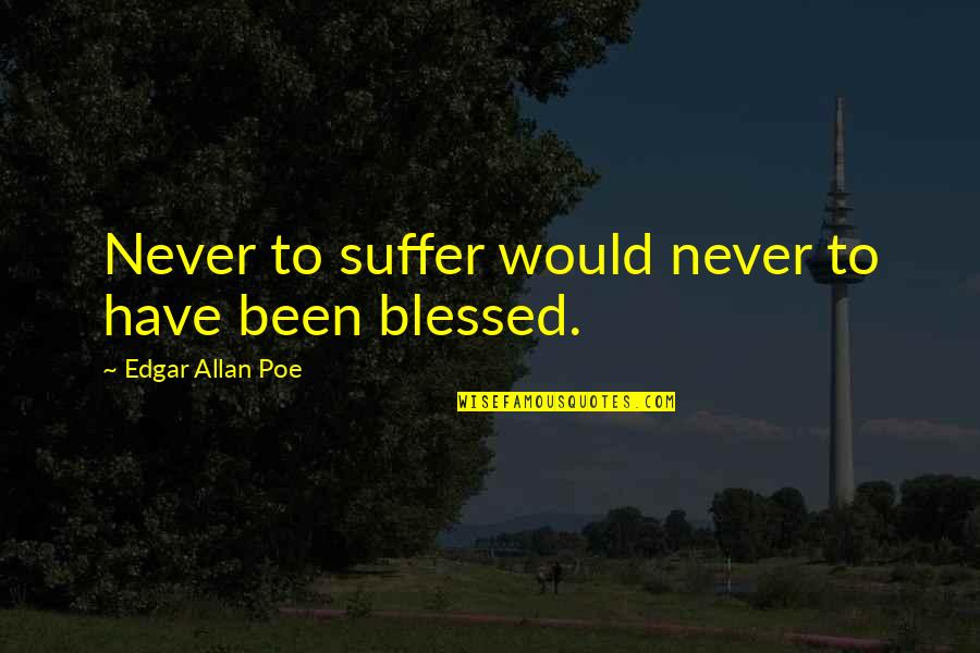 Edgar Allan Poe Quotes By Edgar Allan Poe: Never to suffer would never to have been