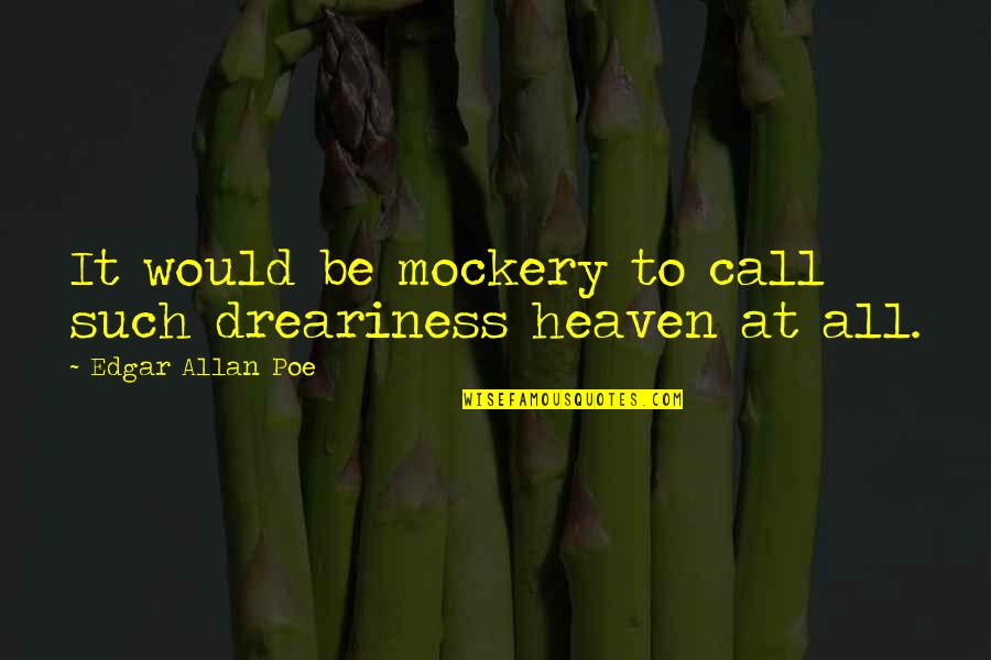 Edgar Allan Poe Quotes By Edgar Allan Poe: It would be mockery to call such dreariness