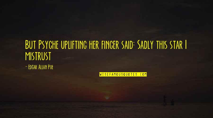 Edgar Allan Poe Quotes By Edgar Allan Poe: But Psyche uplifting her finger said: Sadly this