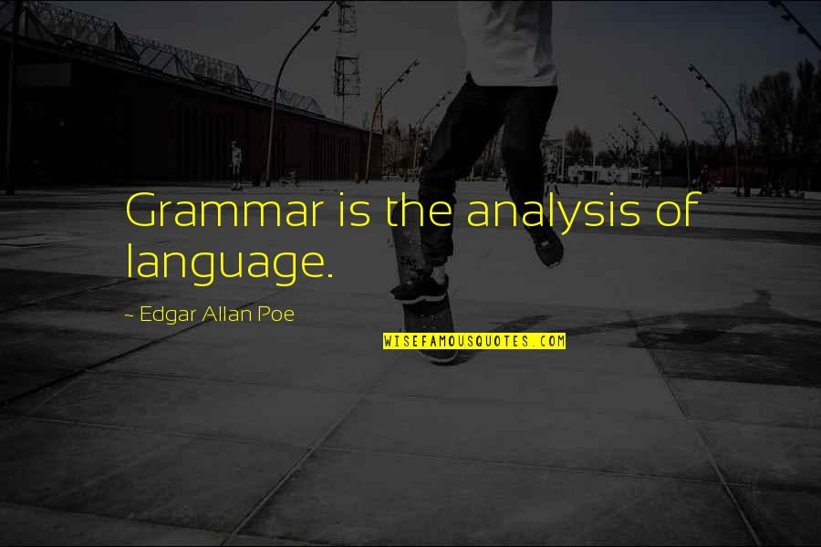 Edgar Allan Poe Quotes By Edgar Allan Poe: Grammar is the analysis of language.
