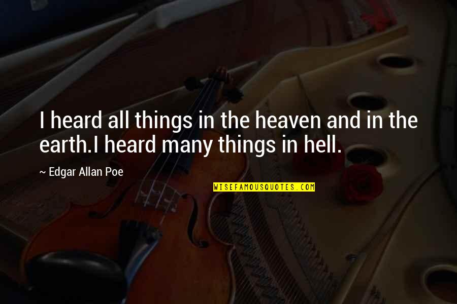 Edgar Allan Poe Quotes By Edgar Allan Poe: I heard all things in the heaven and