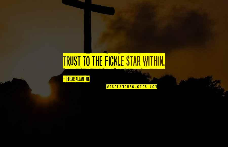 Edgar Allan Poe Quotes By Edgar Allan Poe: Trust to the fickle star within.