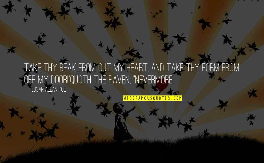 Edgar Allan Poe Quotes By Edgar Allan Poe: Take thy beak from out my heart, and