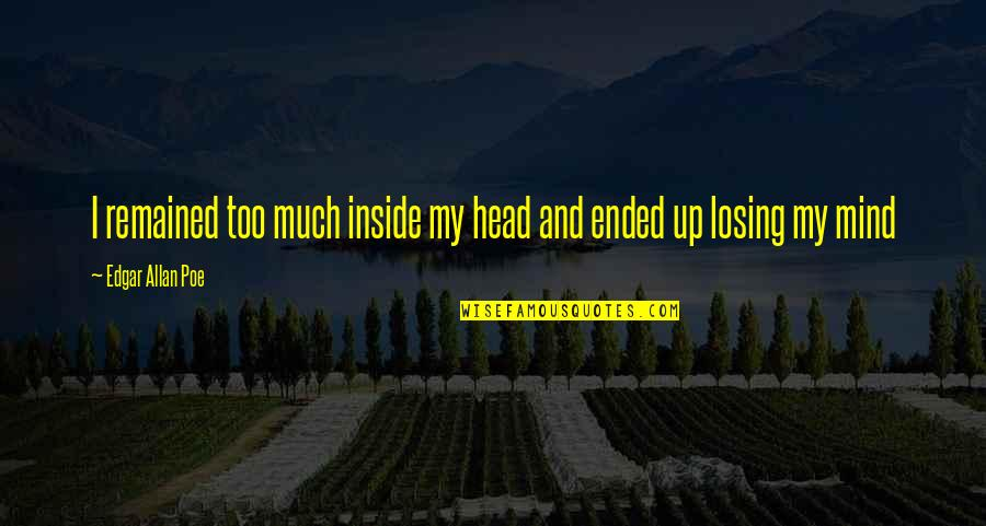 Edgar Allan Poe Quotes By Edgar Allan Poe: I remained too much inside my head and