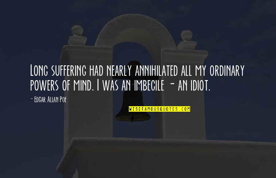 Edgar Allan Poe Quotes By Edgar Allan Poe: Long suffering had nearly annihilated all my ordinary