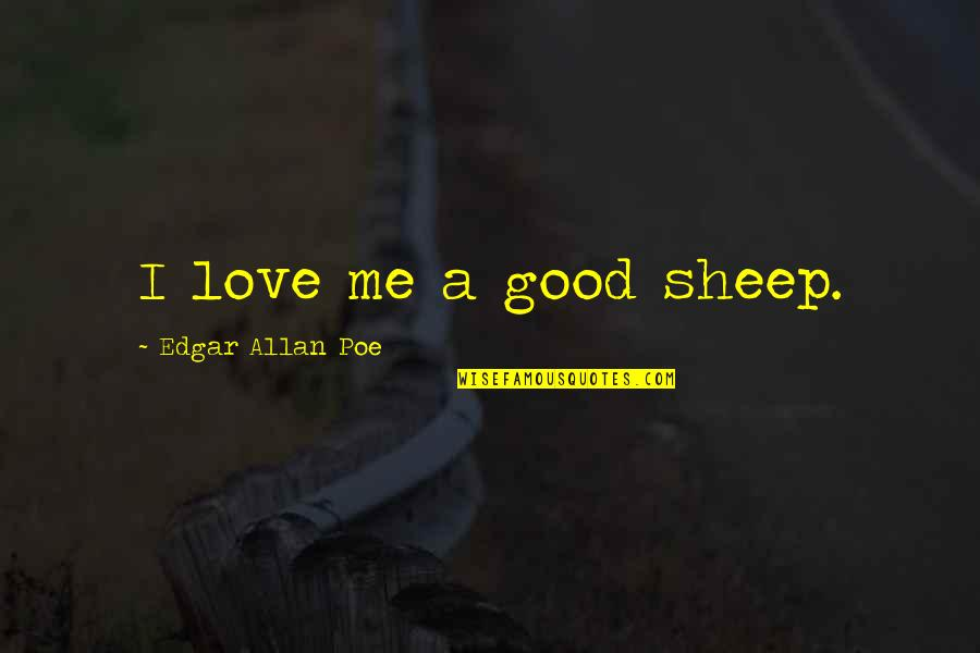 Edgar Allan Poe Quotes By Edgar Allan Poe: I love me a good sheep.