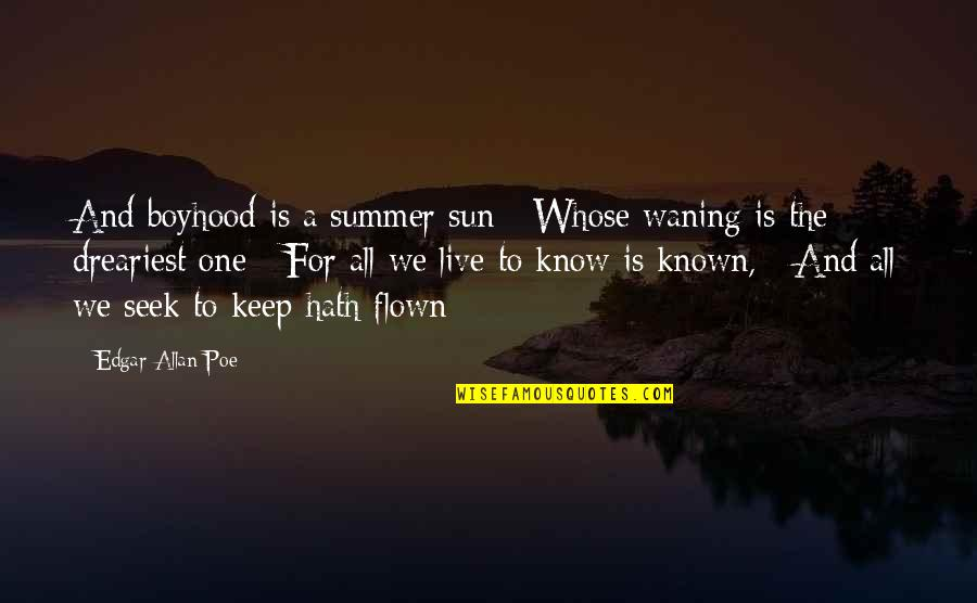 Edgar Allan Poe Quotes By Edgar Allan Poe: And boyhood is a summer sun / Whose