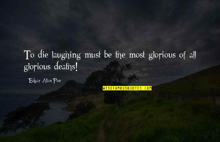 Edgar Allan Poe Quotes By Edgar Allan Poe: To die laughing must be the most glorious